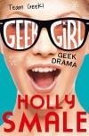 Geek Drama (Geek Girl) - Holly Smale
