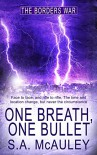 One Breath, One Bullet (The Borders War Book 1) - S.A. McAuley