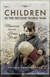 Children in the Second World War: Memories from the Home Front - Amanda Herbert-Davies