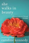 She Walks in Beauty: A Woman's Journey Through Poems - Caroline Kennedy