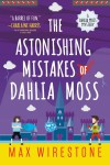 The Astonishing Mistakes of Dahlia Moss - Max Wirestone