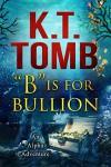 """""""B"""" is for Bullion - K.T. Tomb"""