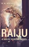 Raiju: A Kaiju Hunter Novel - K.H. Koehler