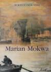 Marian Mokwa. Malarstwo - Wojciech Zmorzyński