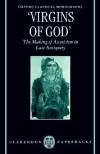 Virgins of God: The Making of Asceticism in Late Antiquity - Susanna Elm