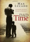 Dad Time: Savoring the God-Given Moments of Fatherhood - Max Lucado