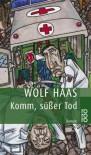 Komm, süßer Tod - Wolf Haas