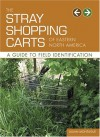 The Stray Shopping Carts of Eastern North America: A Guide to Field Identification - Julian Montague