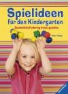 Spielideen für den Kindergarten: Ganzheitliche Förderung kreativ gestalten - Martina Zeller