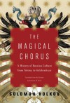 The Magical Chorus: A History of Russian Culture from Tolstoy to Solzhenitsyn - Solomon Volkov, Antonina W. Bouis