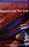 The Collected Stories of Philip K. Dick, Volume 1: Beyond Lies the Wub - Roger Zelazny, Philip K. Dick