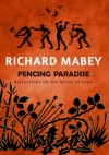 Fencing Paradise: Reflections On The Myths Of Eden - Richard Mabey
