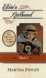 Elsie's Girlhood (Original Elsie Classics) - Martha Finley
