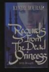 Regards from the Dead Princess: Novel of a Life - Kenize Mourad
