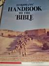 Eerdmans' Handbook to the Bible: A Comprehensive Bible Guide with Hundreds of Photographs, Maps, and Charts - David Alexander, Pat Alexander