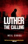 Luther: The Calling: A Novel - Neil Cross