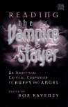 Reading the Vampire Slayer: The Unofficial Critical Companion to Buffy and Angel - Roz Kaveney, Boyd Tonkin, Ian Shuttleworth, Brian Wall