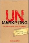 Unmarketing: Stop Marketing. Start Engaging. - Scott Stratten