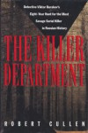 KILLER DEPARTMENT, THE: Detective Viktor Burakov's Eight-Year Hunt for the Most Savage Seria - Robert Cullen