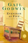 Evenings at Five: A Novel and Five New Stories (Ballantine Reader's Circle) - Gail Godwin