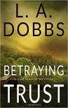 Betraying Trust  - L.A. Dobbs
