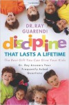 Discipline That Lasts a Lifetime: The Best Gift You Can Give Your Kids: Dr. Ray Answers Your Frequently Asked Questions - Ray Guarendi