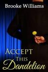 Accept This Dandelion - Brooke Williams