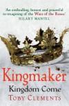 Kingmaker: Kingdom Come - Toby Clements