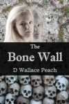 The Bone Wall - D. Wallace Peach
