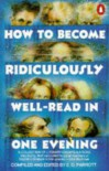 How to Become Ridiculously Well-read in One Evening: A Collection of Literary Encapsulations - E.O. Parrott