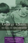 George & Sam: Two Boys, One Family, and Autism - Charlotte Moore