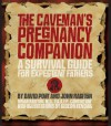 The Caveman's Pregnancy Companion: A Survival Guide for Expectant Fathers - David Port, John Ralston, Gideon Kendall, Brian M. Ralston