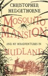 Mosquito Mansion and My Misadventures in Mudland - Christopher Hedgethorne