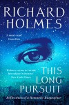 This Long Pursuit: Reflections of a Romantic Biographer - RICHARD HOLMES