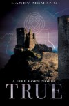 True (Fire Born) (Volume 3) - Laney McMann
