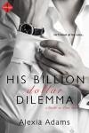 His Billion-Dollar Dilemma (Entangled Indulgence) (Guide to Love) - Alexia Adams