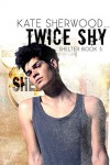 Twice Shy: Book Three in the Shelter Series - Kate Sherwood