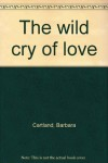 The wild cry of love - Barbara Cartland