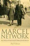 The Marcel Network: How One French Couple Saved 527 Children from the Holocaust - Fred Coleman