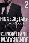 His Secretary: Unveiled (A Billionaire Romance) - Melanie Marchande
