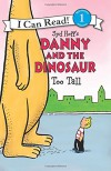 Danny and the Dinosaur: Too Tall (I Can Read Level 1) - Syd Hoff, Syd Hoff
