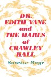 Dr. Edith Vane and the Hares of Crawley Hall - Suzette Mayr