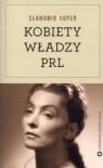 Kobiety władzy PRL - Sławomir Koper
