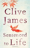 Sentenced to Life - Clive James