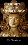 The Light of the Ancient Buddhas - Ballads of Emptiness and Awakening - Tai Sheridan