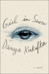 Girl in Snow: A Novel - Danya Kukafka