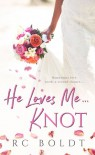 He Loves Me...KNOT - RC Boldt