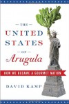 The United States of Arugula: How We Became a Gourmet Nation - David Kamp
