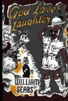 God Loves Laughter - William  Sears