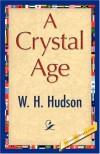 A Crystal Age - W. H. Hudson